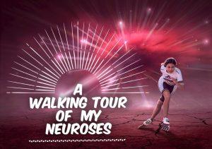 A Walking Tour of My Neuroses